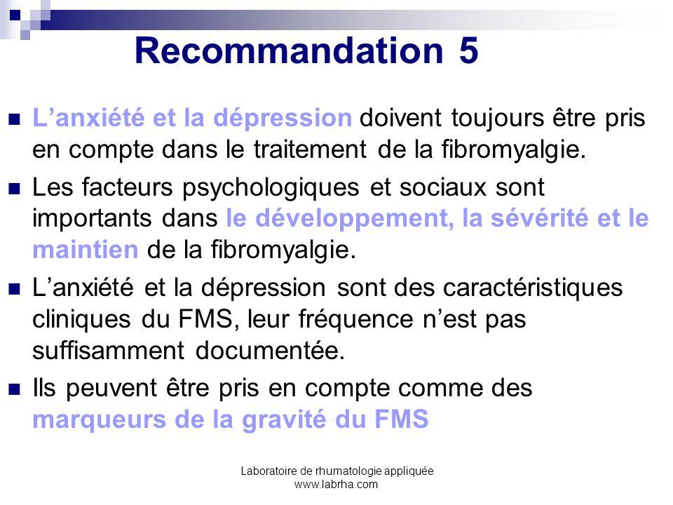 Laboratoire de rhumatologie appliquée www.labrha.com Recommandation 5 Lanxiété et la dépression doivent toujours être pris en compte dans le traitemen