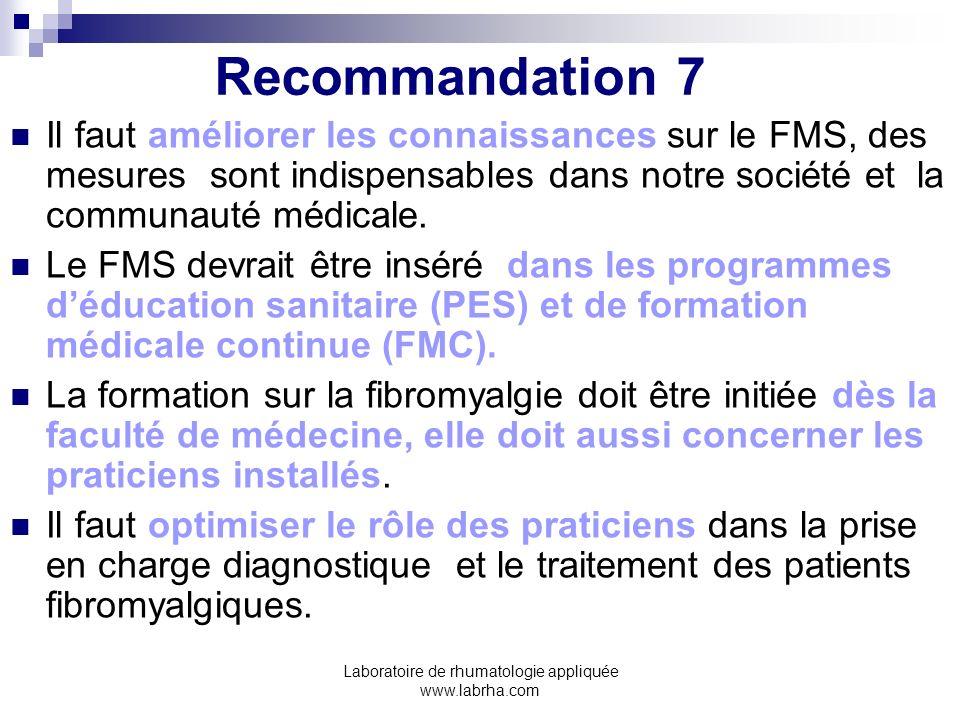 Laboratoire de rhumatologie appliquée www.labrha.com Recommandation 7 Il faut améliorer les connaissances sur le FMS, des mesures sont indispensables