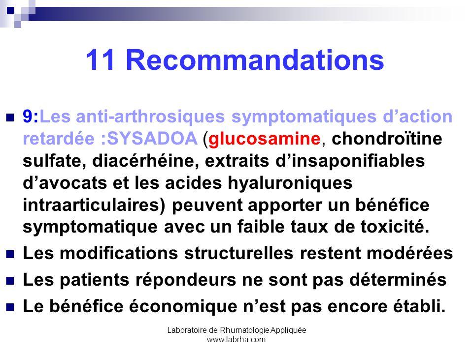 Laboratoire de Rhumatologie Appliquée www.labrha.com 11 Recommandations 9:Les anti-arthrosiques symptomatiques daction retardée :SYSADOA (glucosamine,