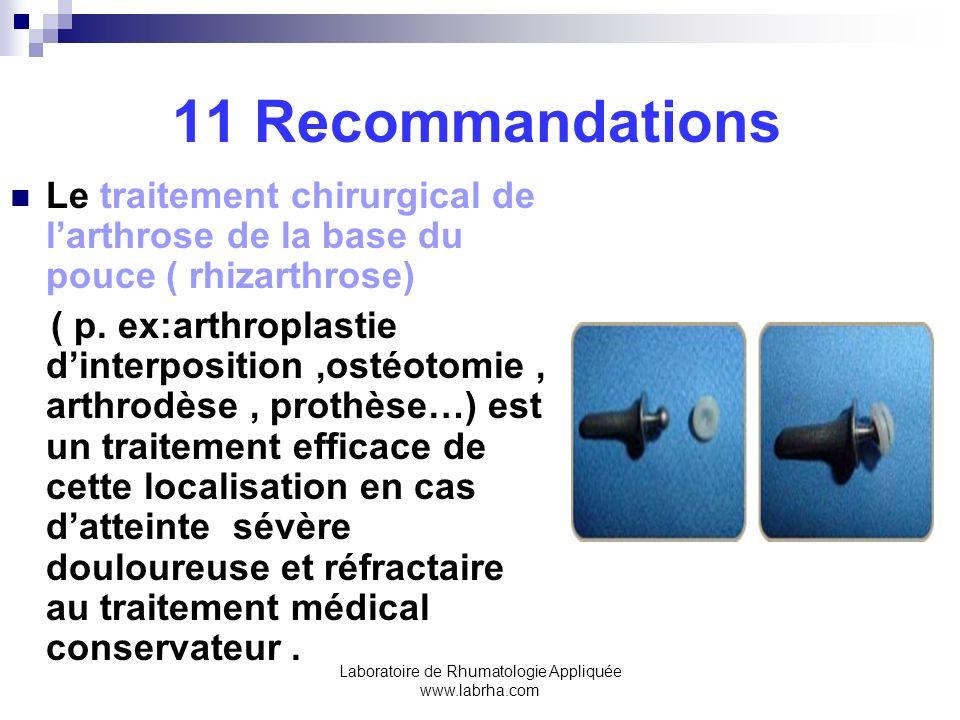 Laboratoire de Rhumatologie Appliquée www.labrha.com 11 Recommandations Le traitement chirurgical de larthrose de la base du pouce ( rhizarthrose) ( p