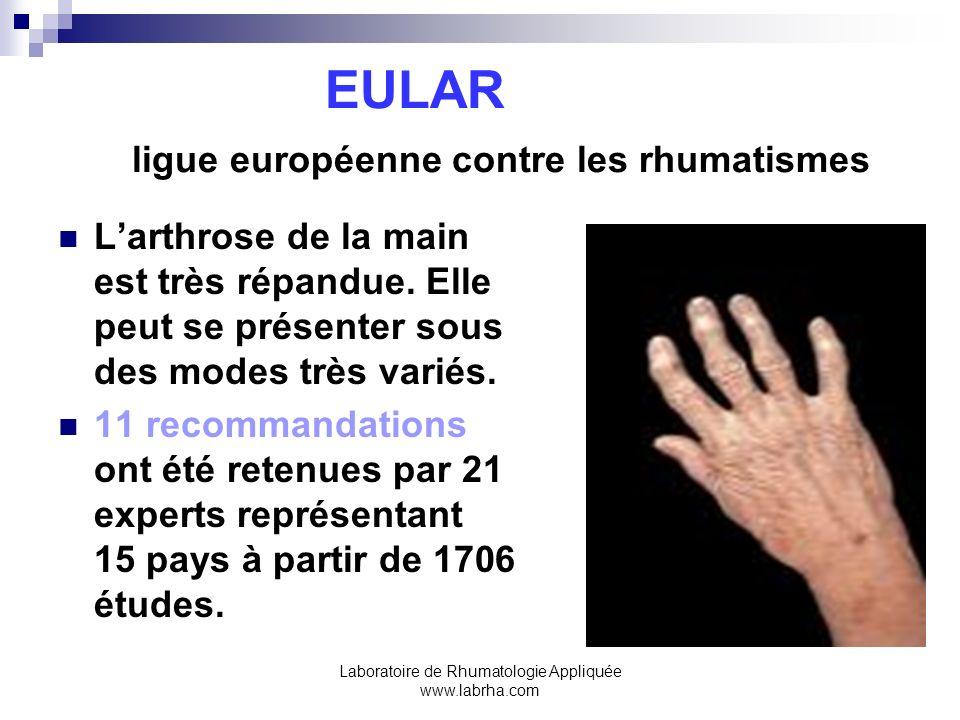 Laboratoire de Rhumatologie Appliquée www.labrha.com EULAR ligue européenne contre les rhumatismes Larthrose de la main est très répandue. Elle peut s