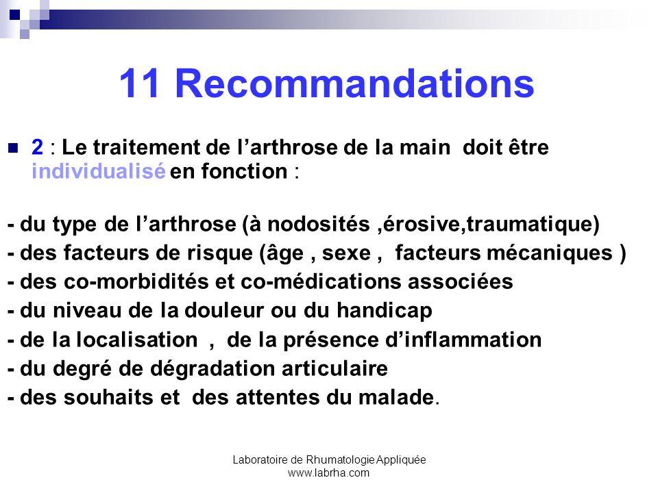 Laboratoire de Rhumatologie Appliquée www.labrha.com 11 Recommandations 3 : Les exercices destinés à la protection des articulations,ainsi que ceux visant à augmenter la mobilité et laccroissement de la force musculaire sont recommandés pour tous les patients souffrant darthrose de la main.