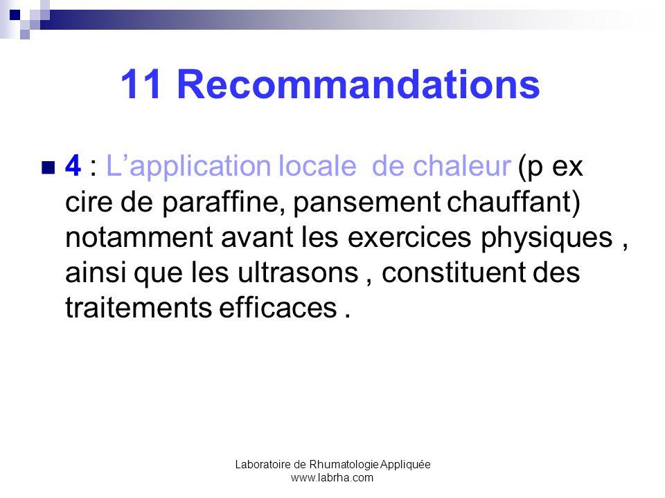 Laboratoire de Rhumatologie Appliquée www.labrha.com 11 Recommandations 4 : Lapplication locale de chaleur (p ex cire de paraffine, pansement chauffan