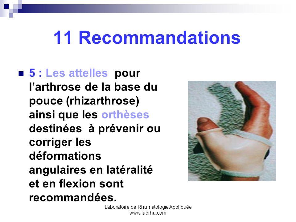 Laboratoire de Rhumatologie Appliquée www.labrha.com 11 Recommandations 6 :Les traitements locaux sont préférables aux traitements systémiques si peu darticulations sont intéressées et si la douleur est modérée.