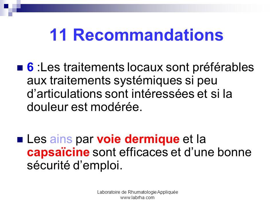 Laboratoire de Rhumatologie Appliquée www.labrha.com 11 Recommandations 6 :Les traitements locaux sont préférables aux traitements systémiques si peu