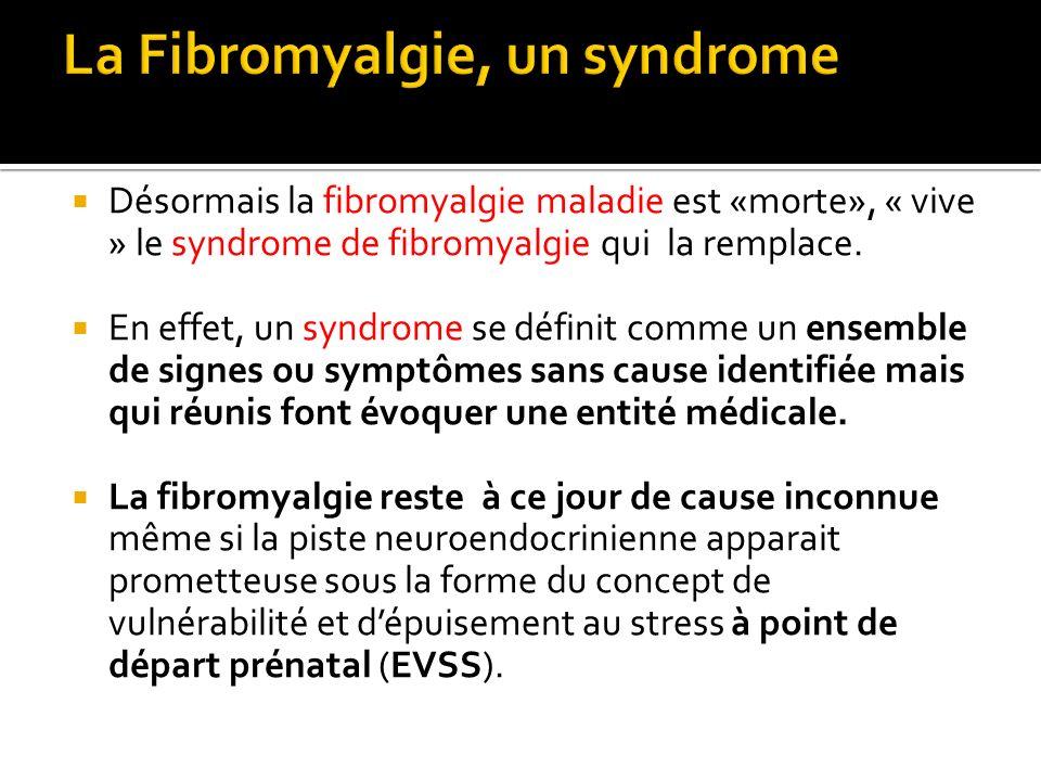 Désormais la fibromyalgie maladie est «morte», « vive » le syndrome de fibromyalgie qui la remplace. En effet, un syndrome se définit comme un ensembl