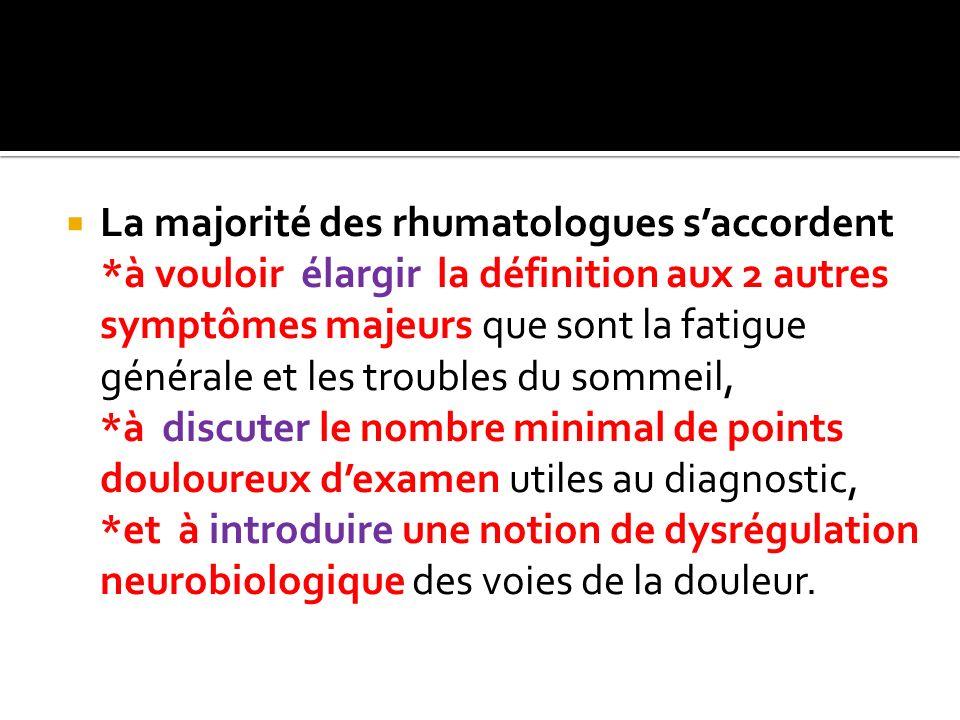 La majorité des rhumatologues saccordent *à vouloir élargir la définition aux 2 autres symptômes majeurs que sont la fatigue générale et les troubles