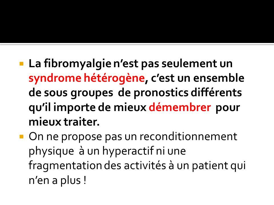 La fibromyalgie nest pas seulement un syndrome hétérogène, cest un ensemble de sous groupes de pronostics différents quil importe de mieux démembrer p