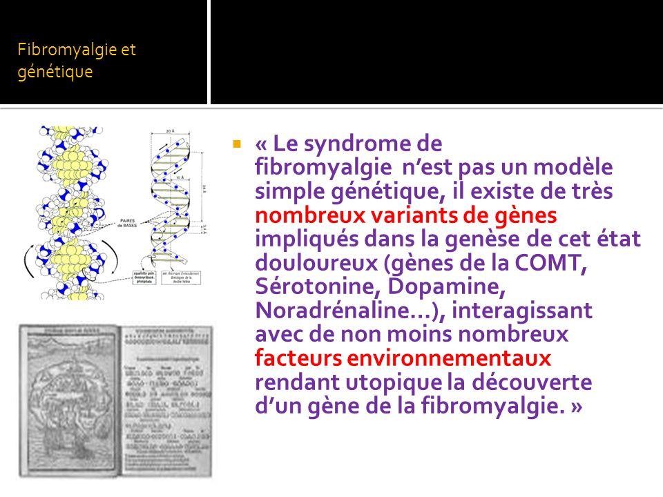 Fibromyalgie et génétique « Le syndrome de fibromyalgie nest pas un modèle simple génétique, il existe de très nombreux variants de gènes impliqués da