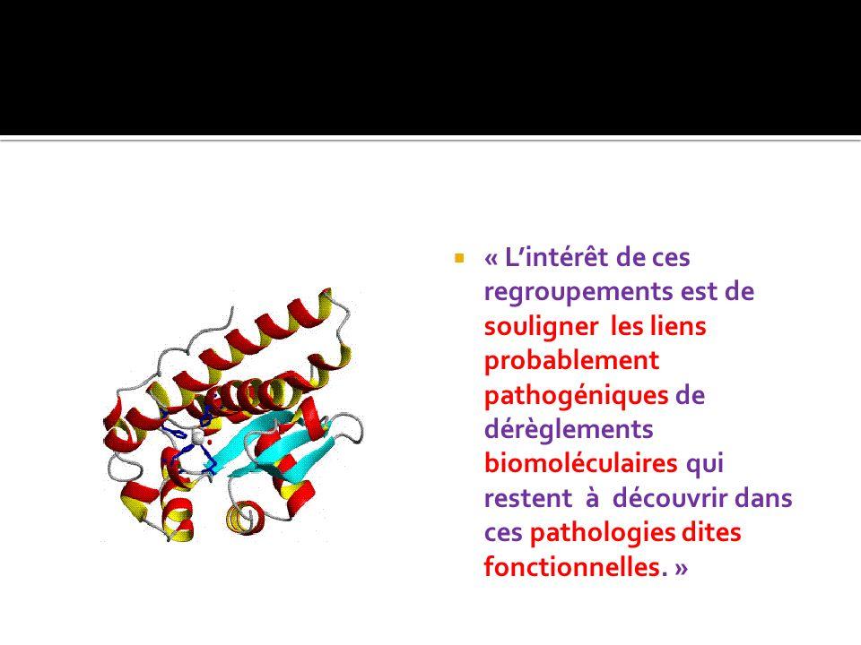 « Lintérêt de ces regroupements est de souligner les liens probablement pathogéniques de dérèglements biomoléculaires qui restent à découvrir dans ces