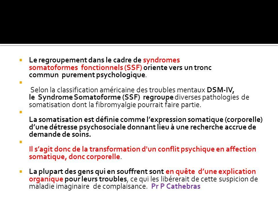 Le regroupement dans le cadre de syndromes somatoformes fonctionnels (SSF) oriente vers un tronc commun purement psychologique. Selon la classificatio