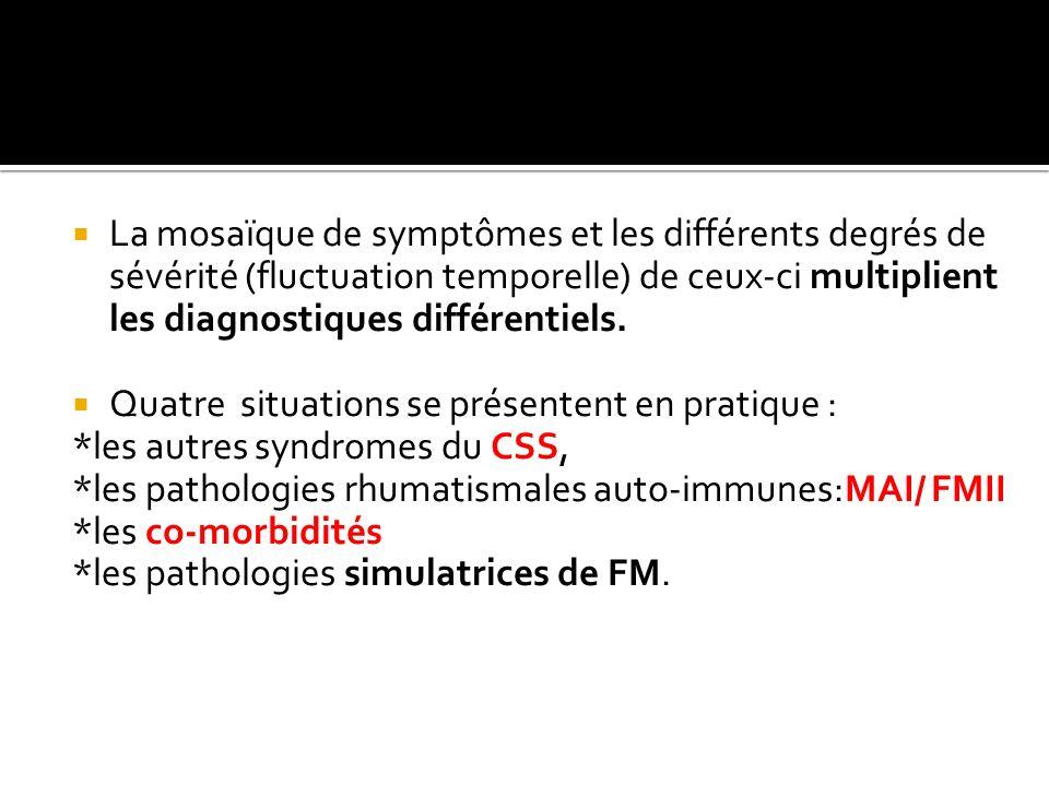 La mosaïque de symptômes et les différents degrés de sévérité (fluctuation temporelle) de ceux-ci multiplient les diagnostiques différentiels. Quatre