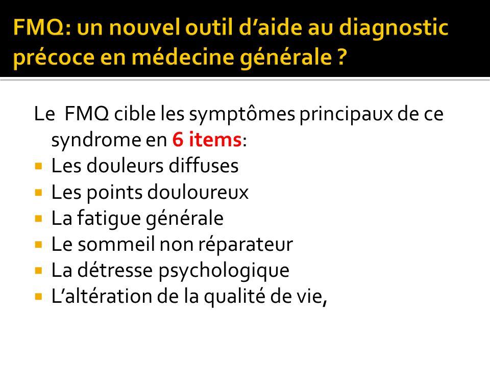 Le FMQ cible les symptômes principaux de ce syndrome en 6 items: Les douleurs diffuses Les points douloureux La fatigue générale Le sommeil non répara