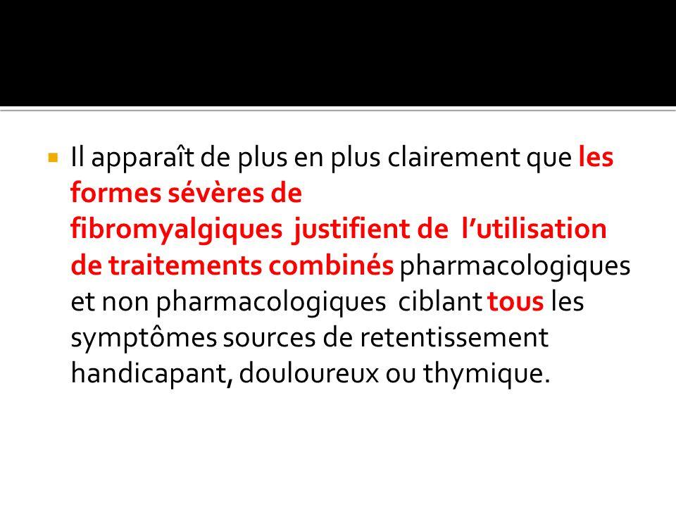 Il apparaît de plus en plus clairement que les formes sévères de fibromyalgiques justifient de lutilisation de traitements combinés pharmacologiques e