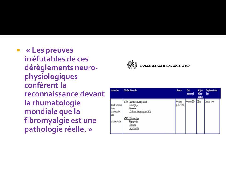 « Les preuves irréfutables de ces dérèglements neuro- physiologiques confèrent la reconnaissance devant la rhumatologie mondiale que la fibromyalgie e