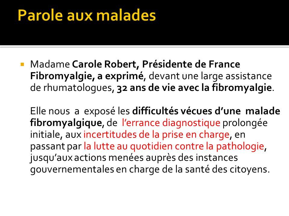Madame Carole Robert, Présidente de France Fibromyalgie, a exprimé, devant une large assistance de rhumatologues, 32 ans de vie avec la fibromyalgie.