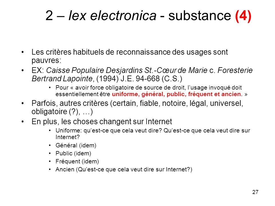 27 2 – lex electronica - substance (4) Les critères habituels de reconnaissance des usages sont pauvres: EX: Caisse Populaire Desjardins St.-Cœur de Marie c.