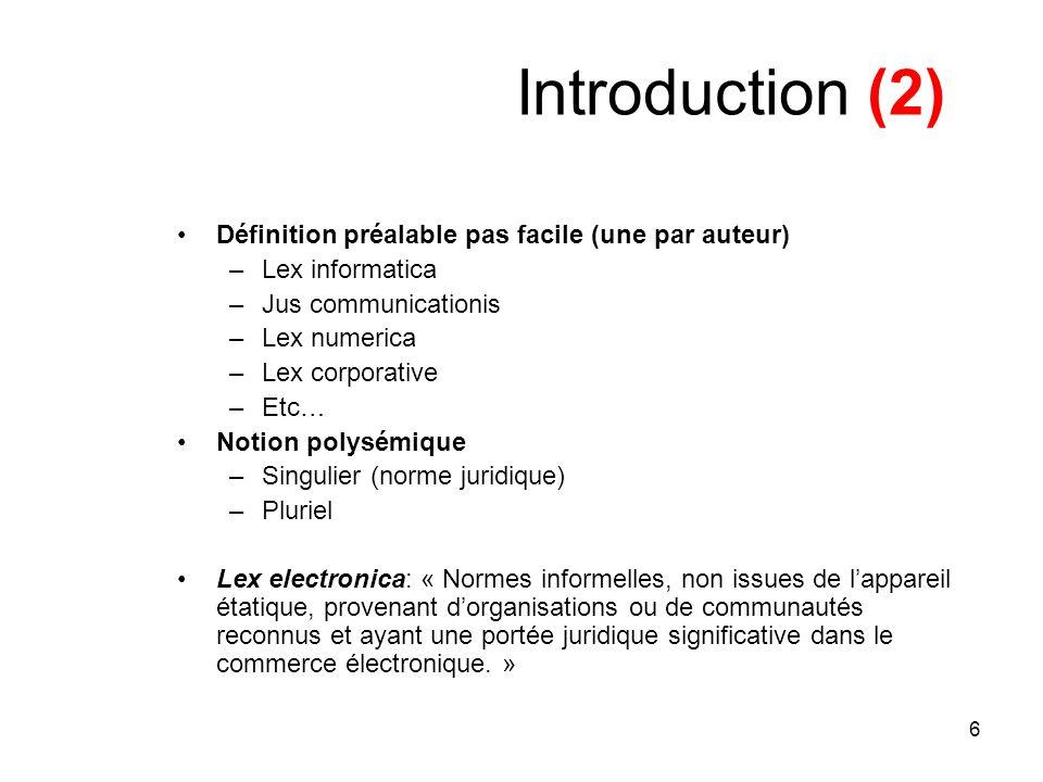 6 Introduction (2) Définition préalable pas facile (une par auteur) –Lex informatica –Jus communicationis –Lex numerica –Lex corporative –Etc… Notion