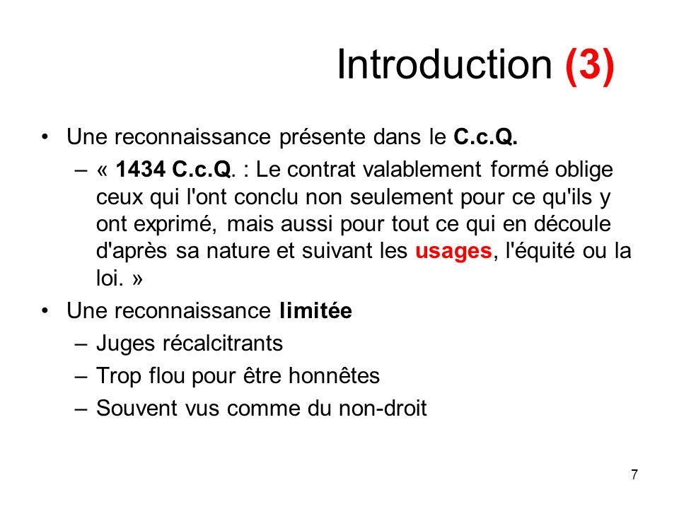 7 Introduction (3) Une reconnaissance présente dans le C.c.Q. –« 1434 C.c.Q. : Le contrat valablement formé oblige ceux qui l'ont conclu non seulement