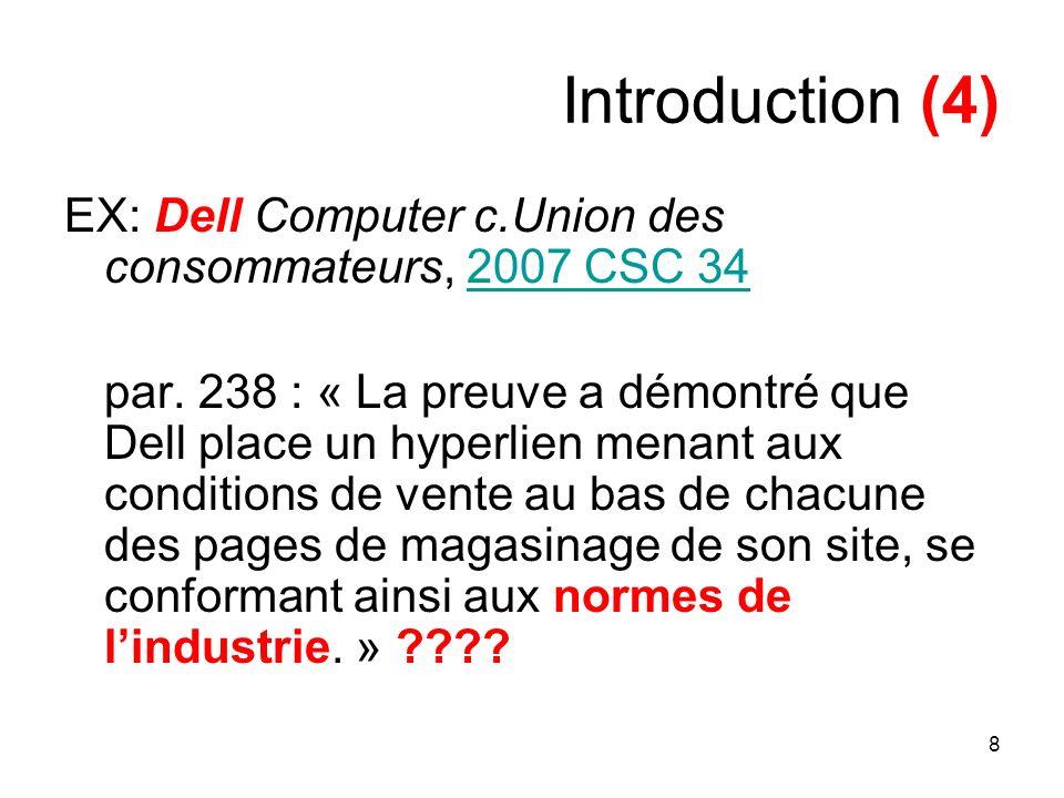 8 Introduction (4) EX: Dell Computer c.Union des consommateurs, 2007 CSC 342007 CSC 34 par. 238 : « La preuve a démontré que Dell place un hyperlien m