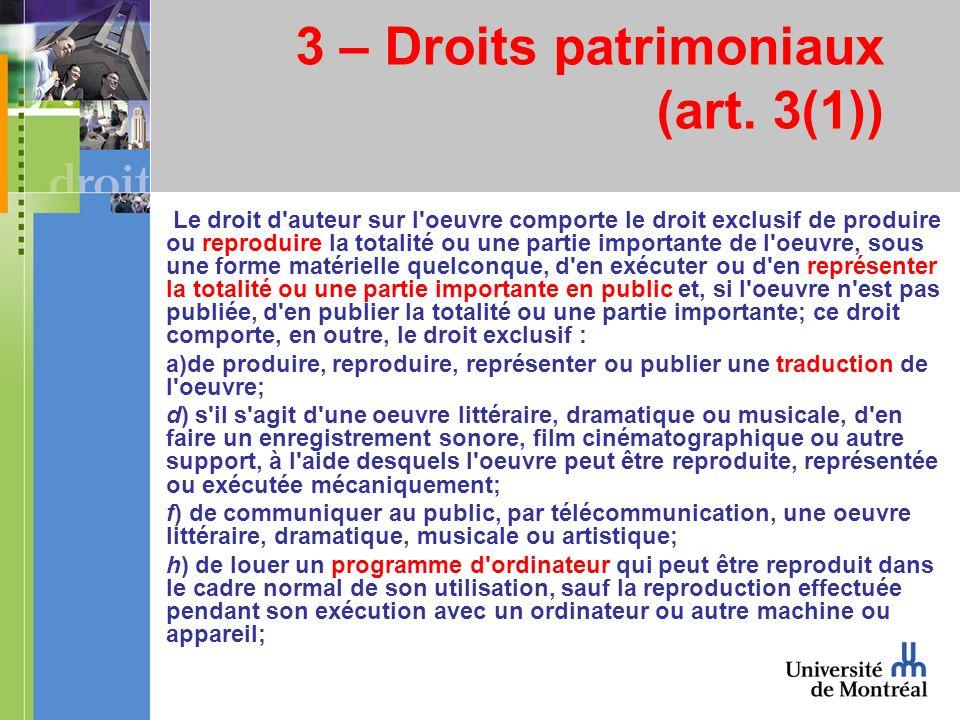3 – Droits patrimoniaux (art. 3(1)) Le droit d'auteur sur l'oeuvre comporte le droit exclusif de produire ou reproduire la totalité ou une partie impo