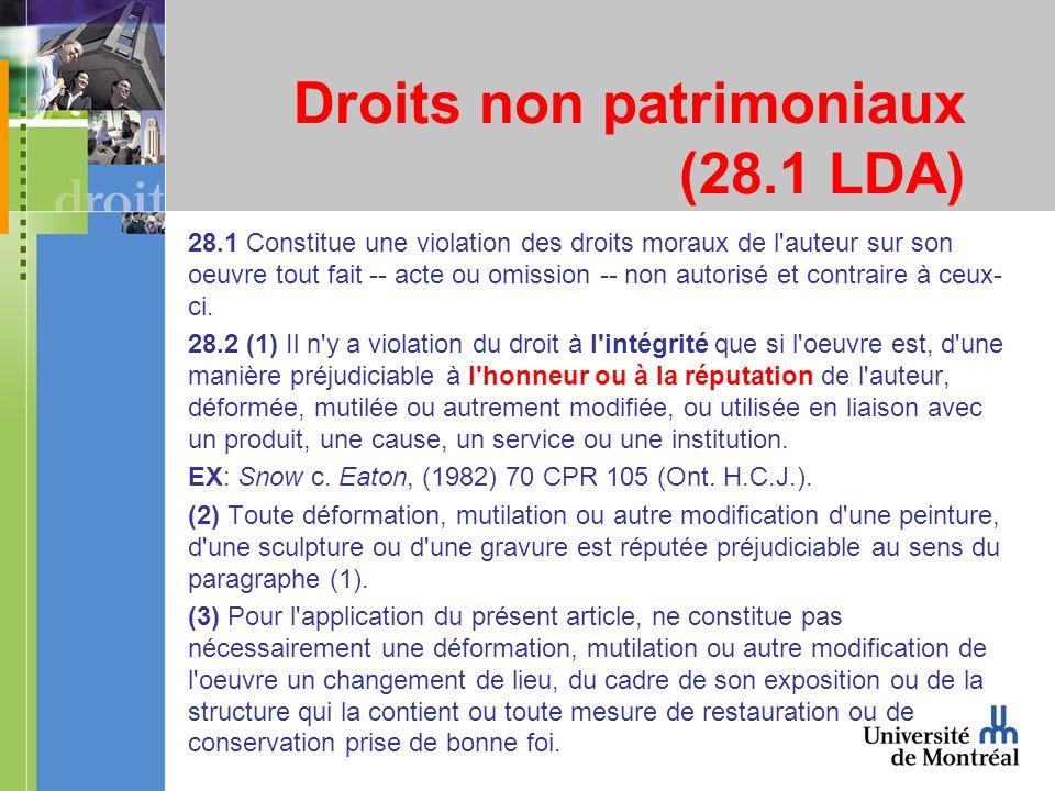 Droits non patrimoniaux (28.1 LDA) 28.1 Constitue une violation des droits moraux de l auteur sur son oeuvre tout fait -- acte ou omission -- non autorisé et contraire à ceux- ci.