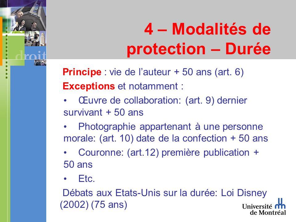 4 – Modalités de protection – Durée Principe : vie de lauteur + 50 ans (art. 6) Exceptions et notamment : Œuvre de collaboration: (art. 9) dernier sur