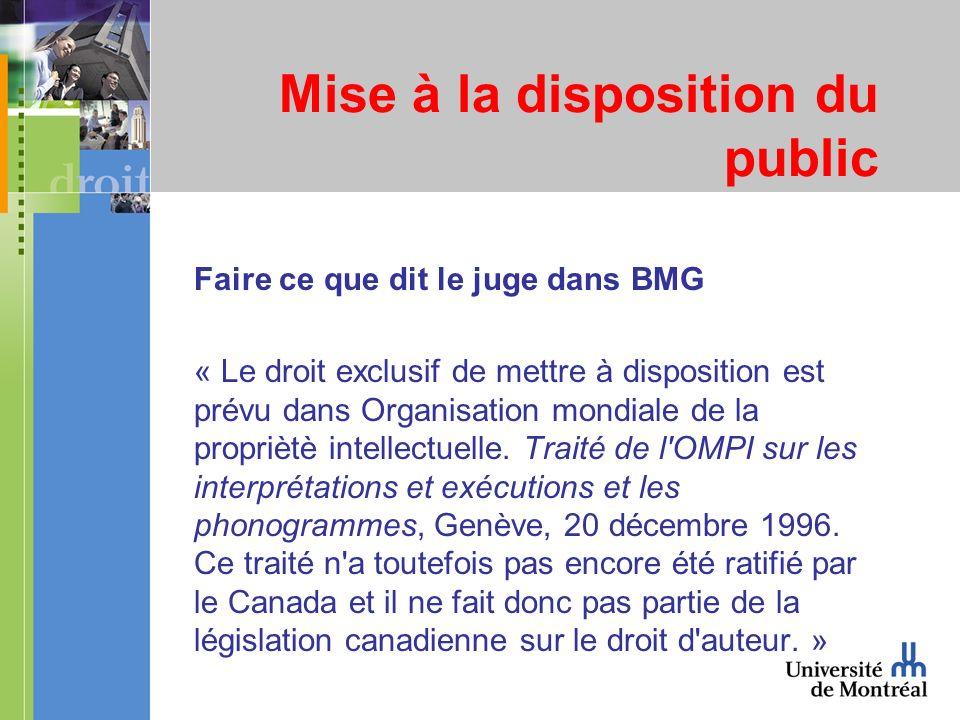 Mise à la disposition du public Faire ce que dit le juge dans BMG « Le droit exclusif de mettre à disposition est prévu dans Organisation mondiale de la propriètè intellectuelle.