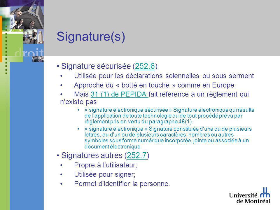 Signature(s) Signature sécurisée (252.6)252.6 Utilisée pour les déclarations solennelles ou sous serment Approche du « botté en touche » comme en Europe Mais 31 (1) de PEPIDA fait référence à un règlement qui nexiste pas31 (1) de PEPIDA « signature électronique sécurisée » Signature électronique qui résulte de l application de toute technologie ou de tout procédé prévu par règlement pris en vertu du paragraphe 48(1).