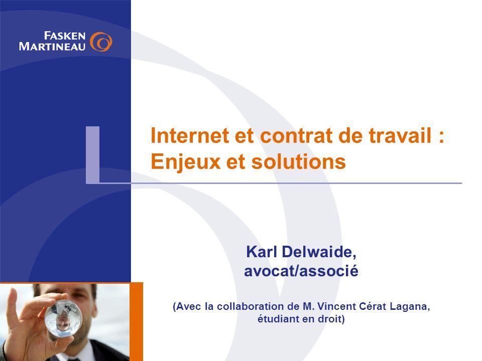 Internet et contrat de travail : Enjeux et solutions Karl Delwaide, avocat/associé (Avec la collaboration de M.