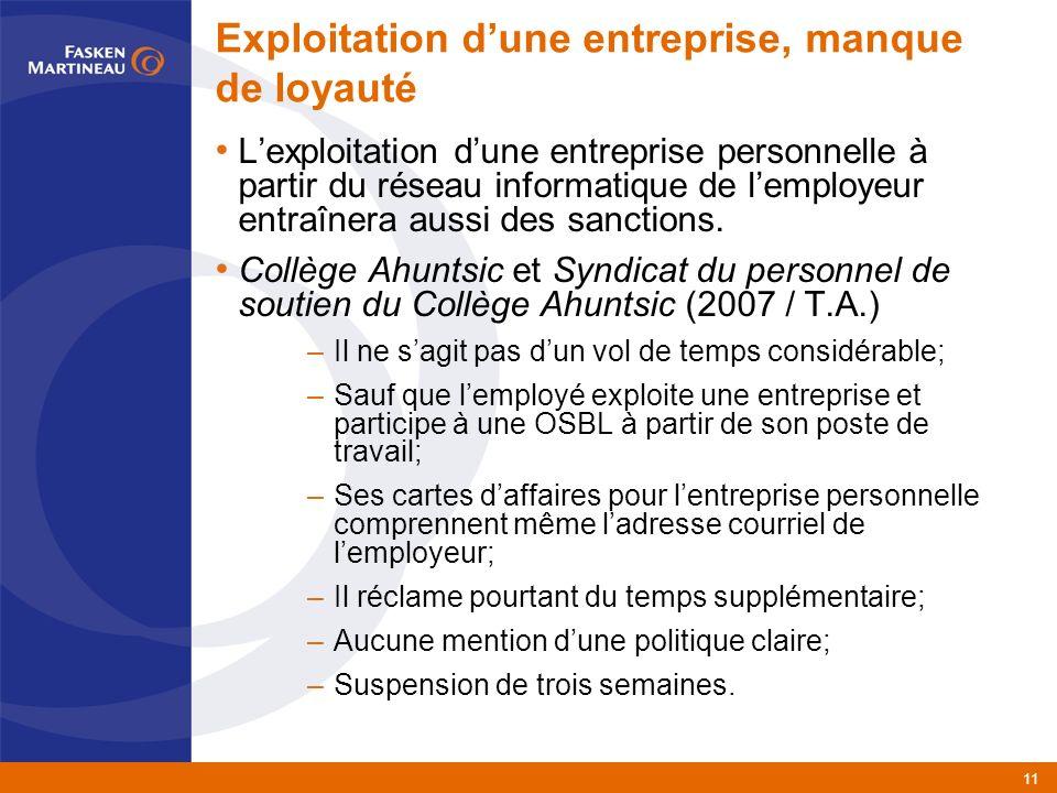 11 Exploitation dune entreprise, manque de loyauté Lexploitation dune entreprise personnelle à partir du réseau informatique de lemployeur entraînera aussi des sanctions.
