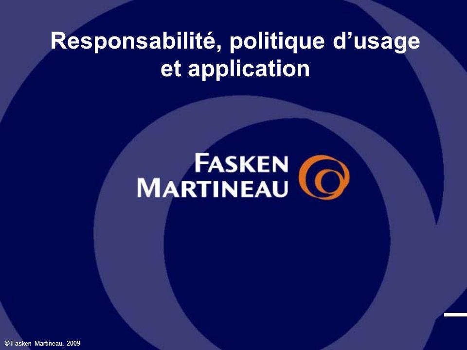 © Fasken Martineau, 2009 Responsabilité, politique dusage et application