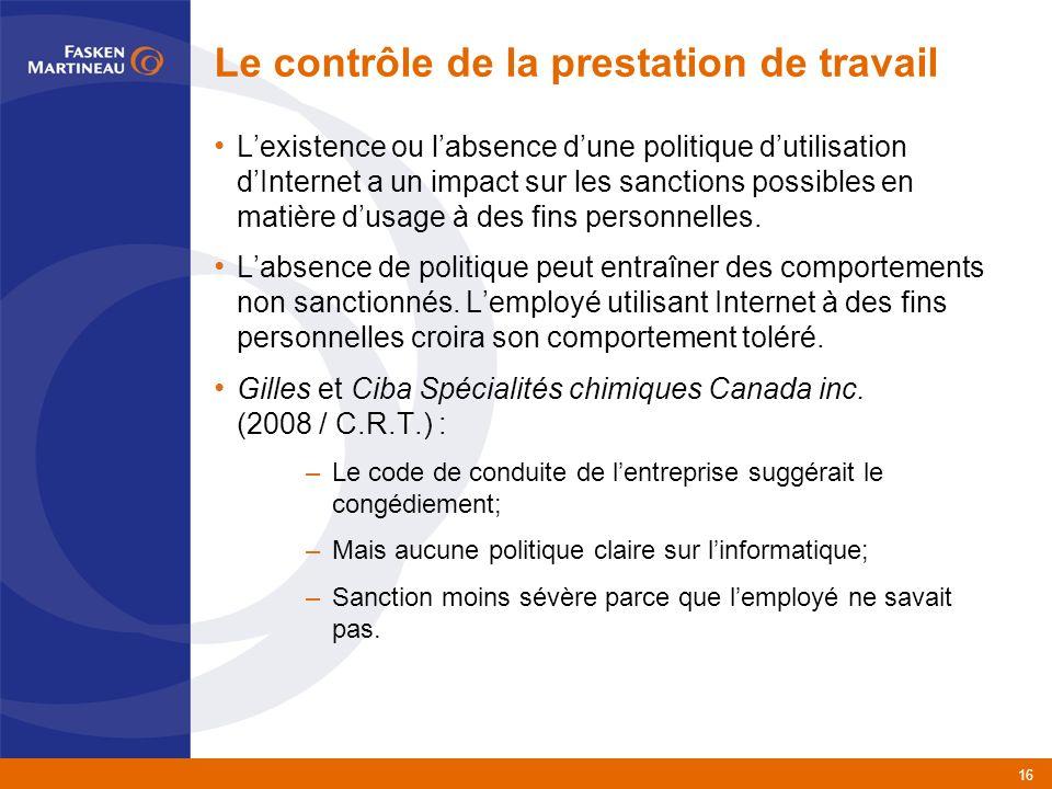 16 Le contrôle de la prestation de travail Lexistence ou labsence dune politique dutilisation dInternet a un impact sur les sanctions possibles en matière dusage à des fins personnelles.