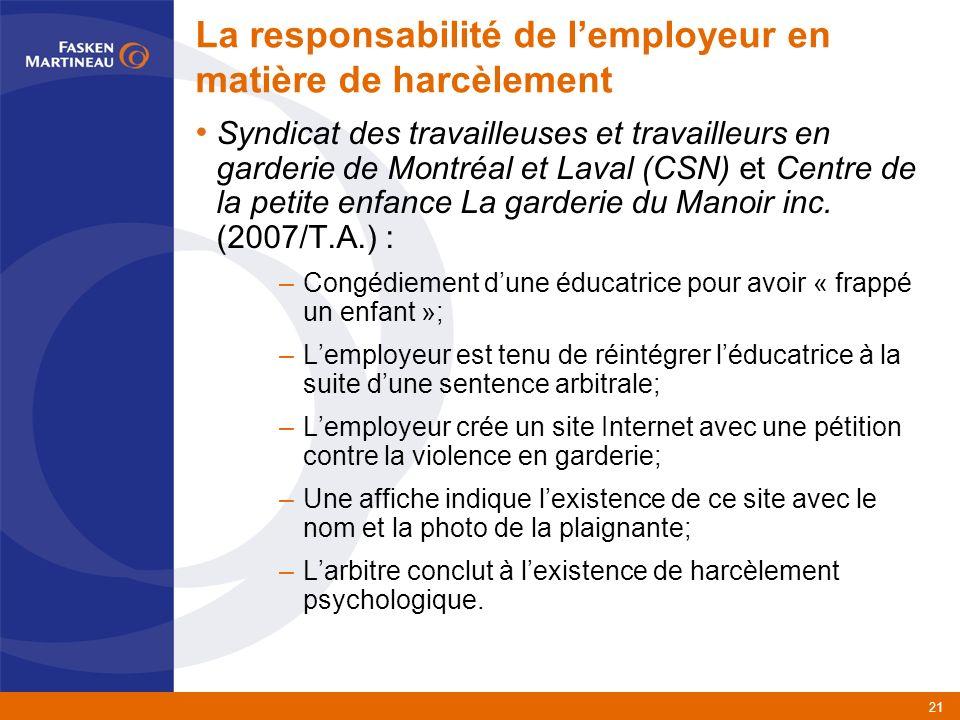 21 La responsabilité de lemployeur en matière de harcèlement Syndicat des travailleuses et travailleurs en garderie de Montréal et Laval (CSN) et Centre de la petite enfance La garderie du Manoir inc.