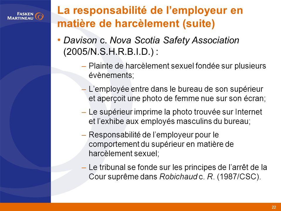 22 La responsabilité de lemployeur en matière de harcèlement (suite) Davison c.