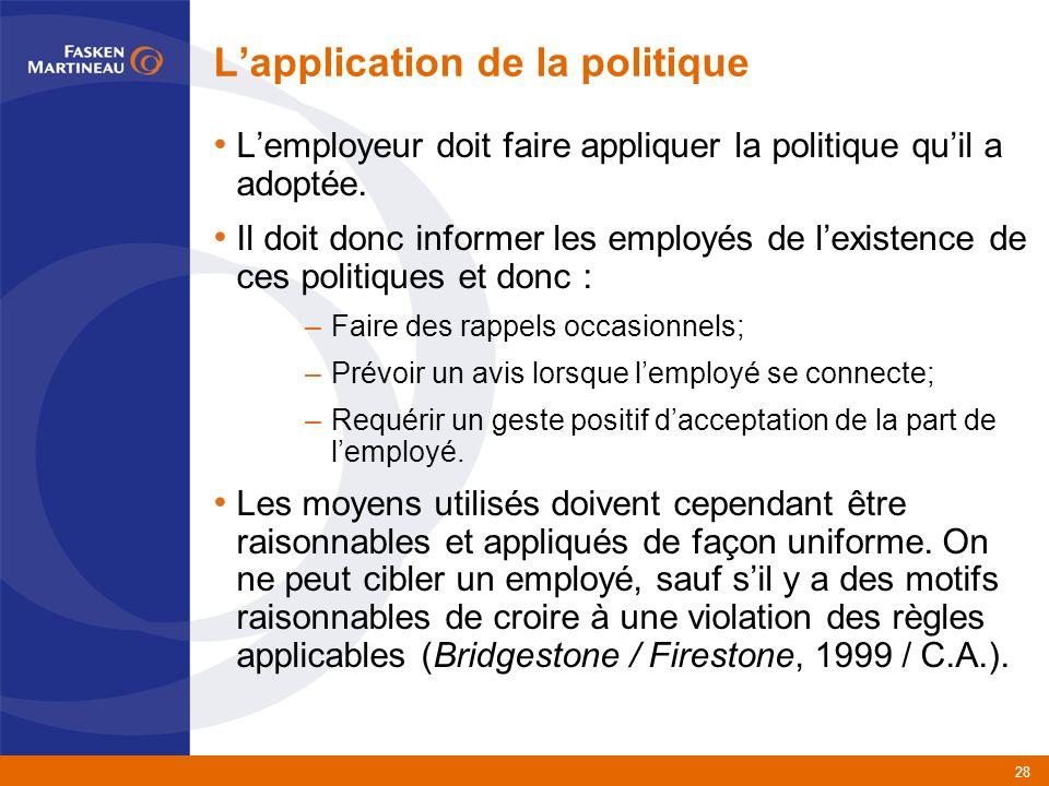 28 Lapplication de la politique Lemployeur doit faire appliquer la politique quil a adoptée.
