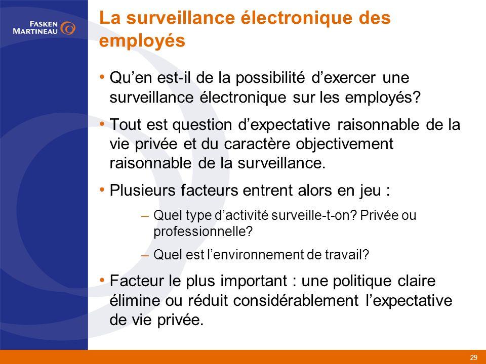 29 La surveillance électronique des employés Quen est-il de la possibilité dexercer une surveillance électronique sur les employés.