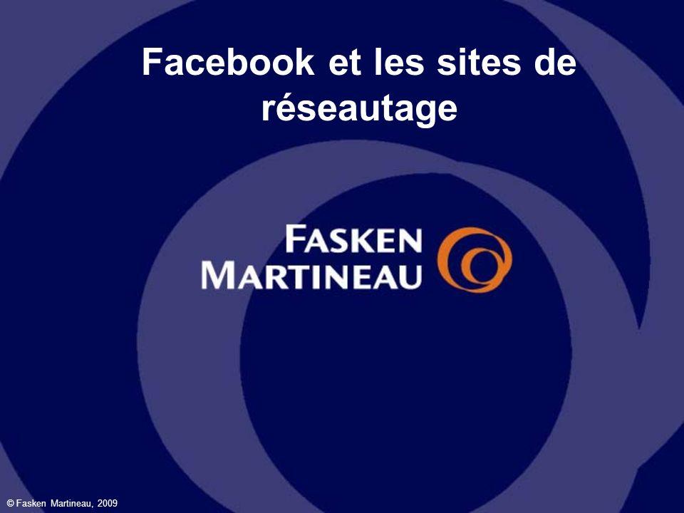 © Fasken Martineau, 2009 Facebook et les sites de réseautage