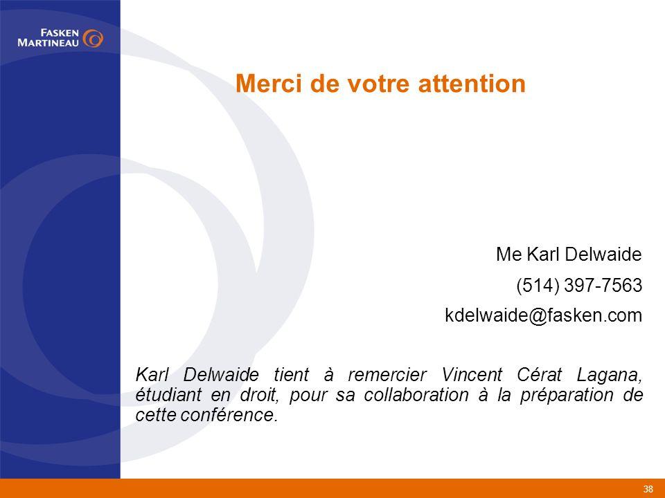 38 Me Karl Delwaide (514) 397-7563 kdelwaide@fasken.com Karl Delwaide tient à remercier Vincent Cérat Lagana, étudiant en droit, pour sa collaboration à la préparation de cette conférence.