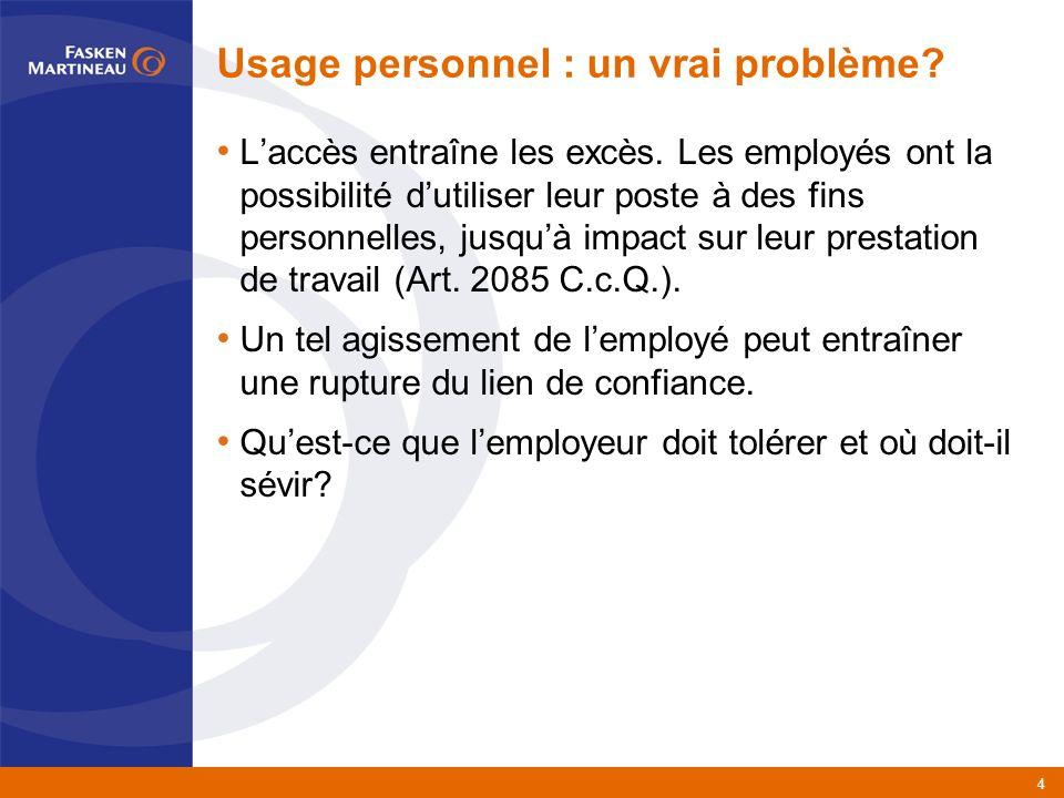 4 Usage personnel : un vrai problème. Laccès entraîne les excès.