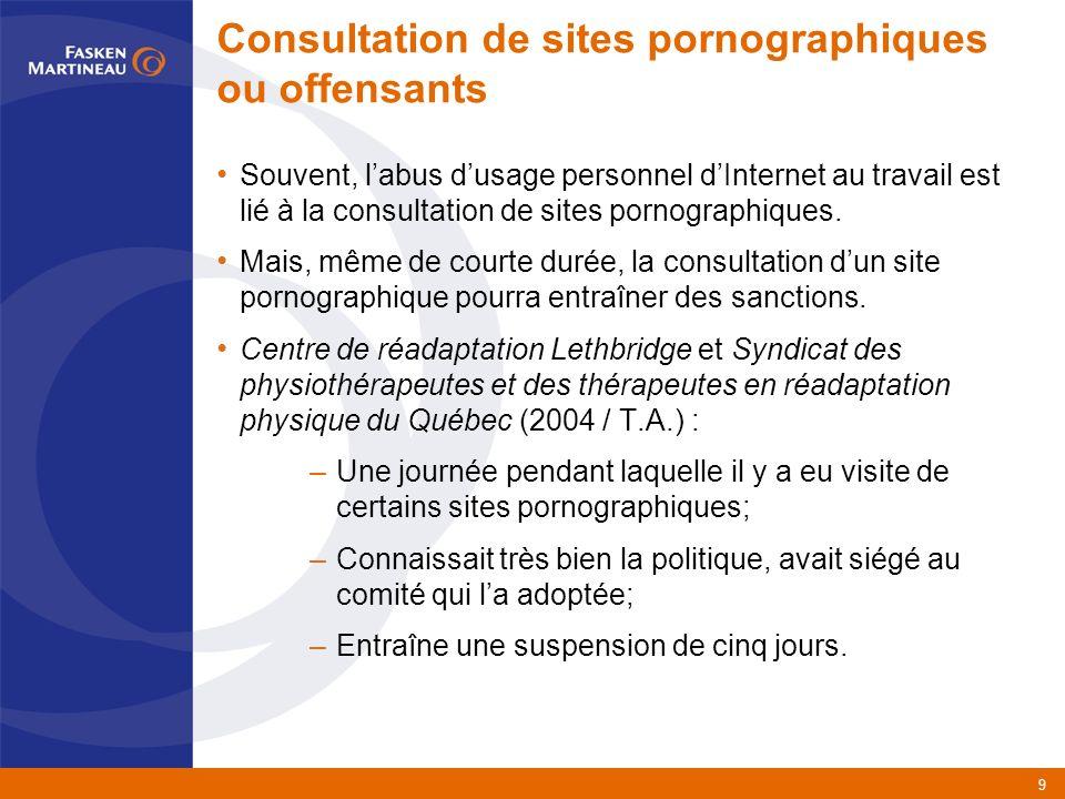 9 Consultation de sites pornographiques ou offensants Souvent, labus dusage personnel dInternet au travail est lié à la consultation de sites pornographiques.