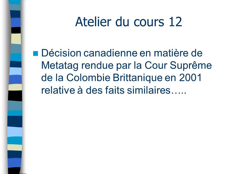 Atelier du cours 12 Décision canadienne en matière de Metatag rendue par la Cour Suprême de la Colombie Brittanique en 2001 relative à des faits simil