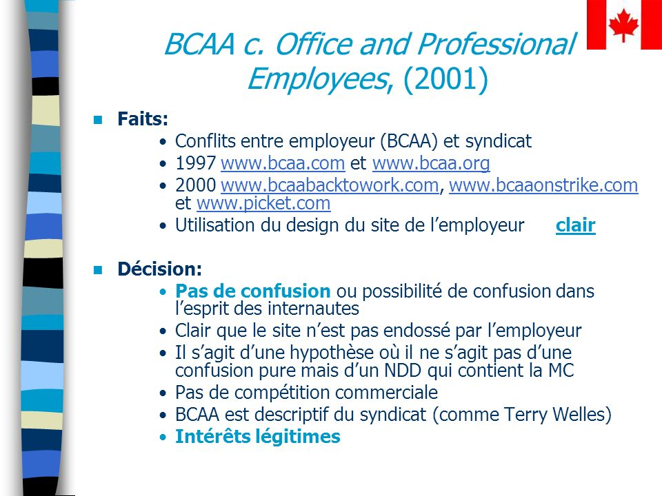 BCAA c. Office and Professional Employees, (2001) Faits: Conflits entre employeur (BCAA) et syndicat 1997 www.bcaa.com et www.bcaa.org 2000 www.bcaaba