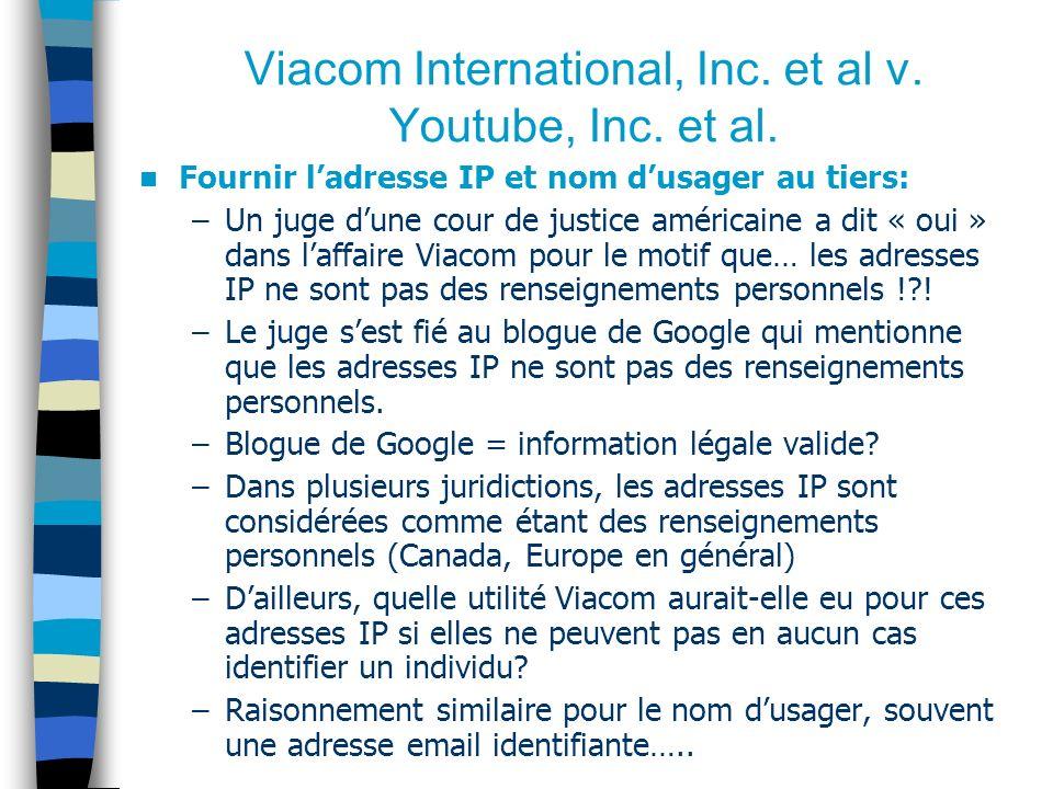 Viacom International, Inc. et al v. Youtube, Inc. et al. Fournir ladresse IP et nom dusager au tiers: –Un juge dune cour de justice américaine a dit «