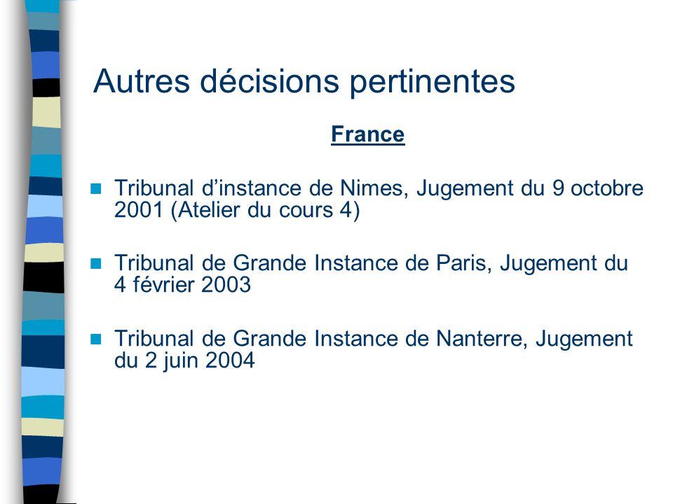 Autres décisions pertinentes France Tribunal dinstance de Nimes, Jugement du 9 octobre 2001 (Atelier du cours 4) Tribunal de Grande Instance de Paris, Jugement du 4 février 2003 Tribunal de Grande Instance de Nanterre, Jugement du 2 juin 2004