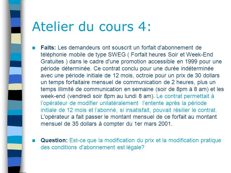 Atelier du cours 4: Faits: Les demandeurs ont souscrit un forfait d abonnement de téléphonie mobile de type SWEG ( Forfait heures Soir et Week-End Gratuites ) dans le cadre d une promotion accessible en 1999 pour une période déterminée.