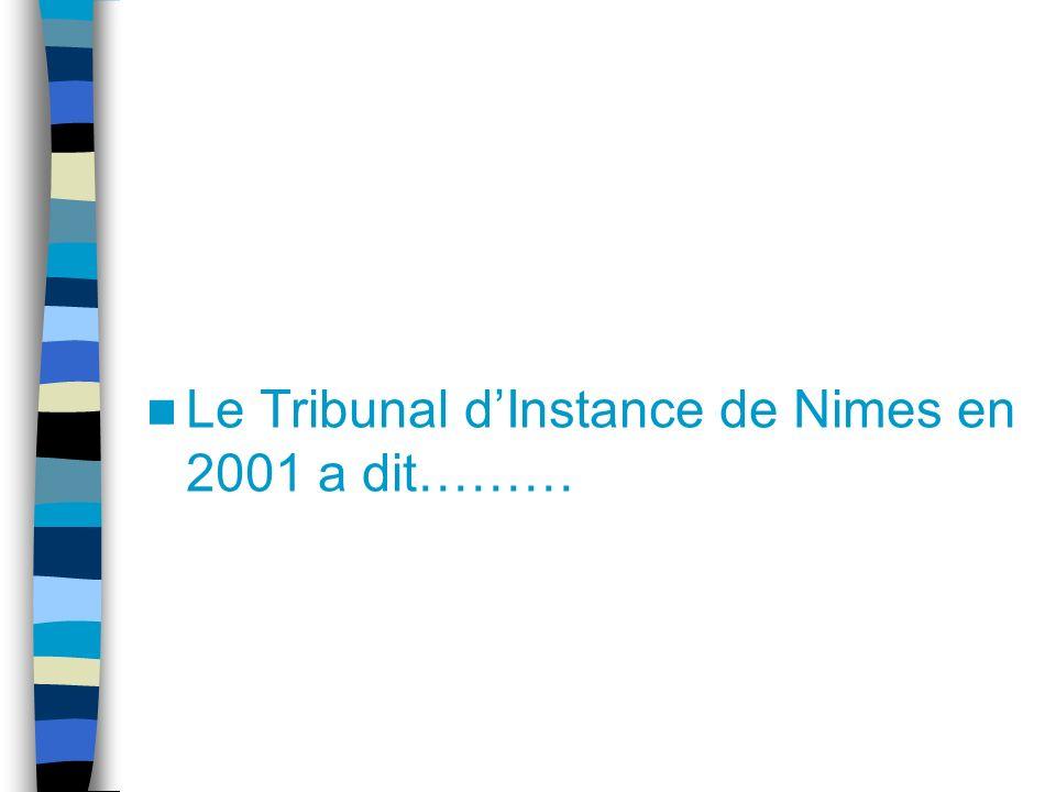 Le Tribunal dInstance de Nimes en 2001 a dit………