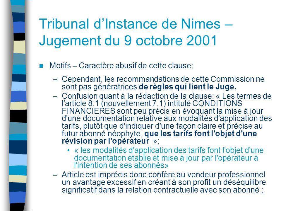 Tribunal dInstance de Nimes – Jugement du 9 octobre 2001 Motifs – Caractère abusif de cette clause: –Cependant, les recommandations de cette Commission ne sont pas génératrices de règles qui lient le Juge.