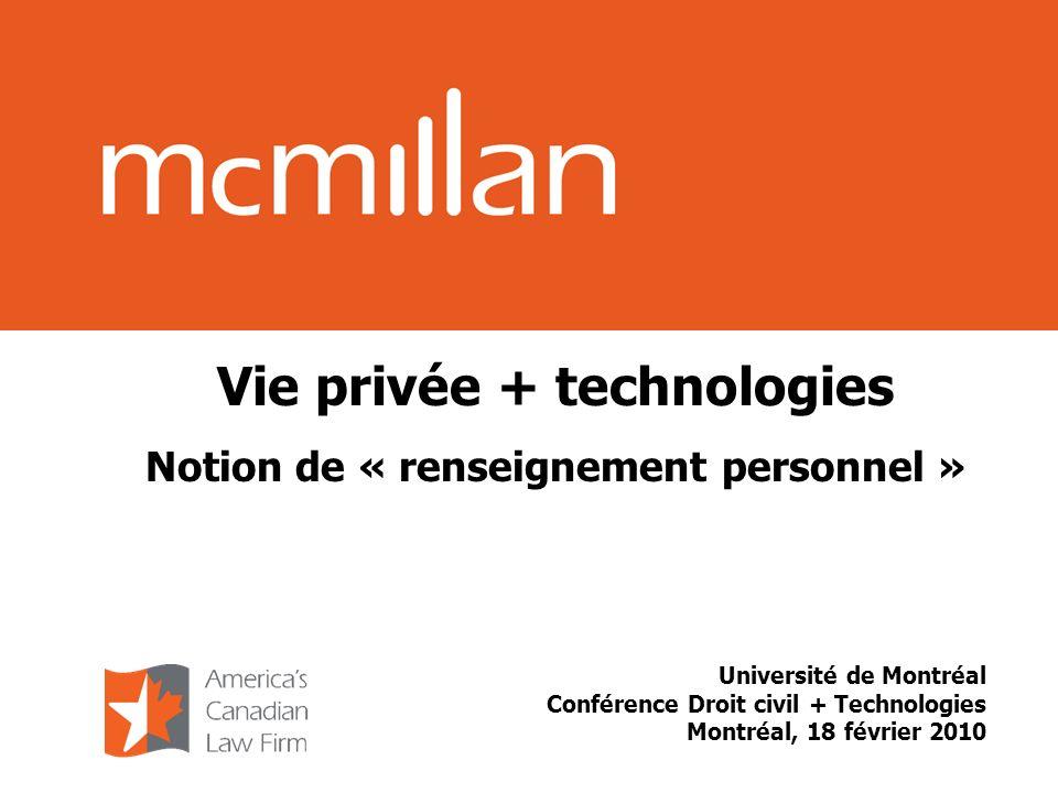Vie privée + technologies Notion de « renseignement personnel » Université de Montréal Conférence Droit civil + Technologies Montréal, 18 février 2010