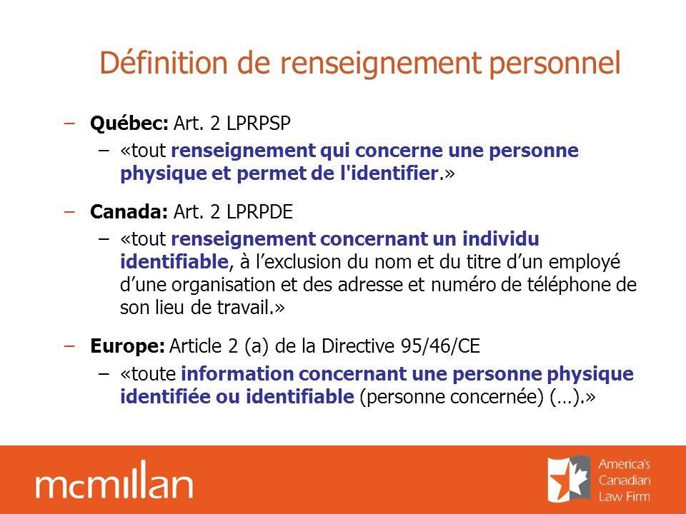Définition de renseignement personnel –Québec: Art. 2 LPRPSP –«tout renseignement qui concerne une personne physique et permet de l'identifier.» –Cana
